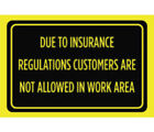 Due To Insurance Regulations Customers Are Not Allowed In Work Black Yellow Sign