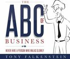 The ABC's of Business: Never Hire a Person Who Walks Slowly by Tony Falkenstein