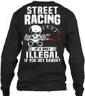 street racing illegal - Street Racing - It's Only Illegal If You Get Gildan Long Sleeve Tee T-Shirt