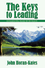 The Keys to Leading: Integrating Head with Heart by John Horan-Kates: New