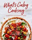 What's Gaby Cooking: Everyday California Food by Gaby Dalkin: New