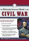 The Politically Incorrect Guide to the Civil War by H W Crocker III: Used