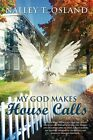 My God Makes House Calls by Nalley T Osland: New
