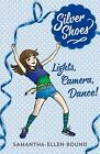 Silver Shoes 6: Lights, Camera, Dance! by Samantha-Ellen Bound (English) Paperba