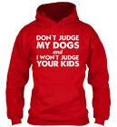 Dont Judge My Dogs Free Shipping - And I Wont Your Kids Gildan Hoodie Sweatshirt