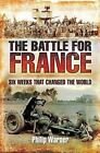 The Battle for France: Six Weeks That Changed the World by Philip Warner: Used