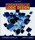 Fundamentals of Logic Design by Larry L. Kinney, Charles H., Jr. Roth and Silke