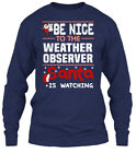 Custom-made Weather Observer - Be Nice To The Gildan Long Sleeve Tee T-Shirt