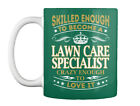 Lawn Care Specialist Skilled Enough Gift Coffee Mug
