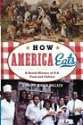 How America Eats: A Social History of U.S. Food and Culture (American Ways Serie
