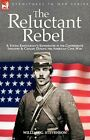 The Reluctant Rebel: A Young Kentuckian's Experiences in the Confederate: New