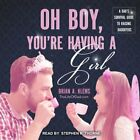 Oh Boy  You're Having a Girl: A Dad's Survival Guide to Raising Daughters: New