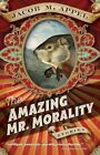 NEW - The Amazing Mr. Morality: Stories by Appel, Jacob M.