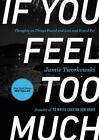 If You Feel Too Much : Thoughts on Things Found and Lost and Hoped For by Jamie