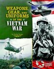 Weapons, Gear, and Uniforms of the Vietnam War by Shelley Marie Tougas: Used