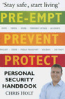 Pre-Empt, Prevent, Protect: Personal Security Handbook by Chris Holt: Used
