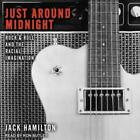 Just Around Midnight: Rock and Roll and the Racial Imagination by Jack Hamilton