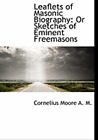 Leaflets of Masonic Biography: Or Sketches of Eminent Freemasons by Moore: New