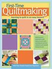 First-Time Quiltmaking: Learning to Quilt in Six Easy Lessons by Landauer Publis