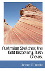 Australian Sketches. the Gold Discovery, Bush Graves, by Thomas M'Combie: New