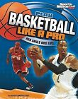 Play Basketball Like a Pro: Key Skills and Tips [Play Like the Pros [Sports Illu