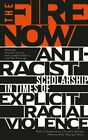 The Fire Now: Anti-Racist Scholarship in Times of Explicit Racial Violence: New