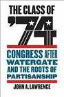 The Class of '74: Congress After Watergate and the Roots of Partisanship: Used