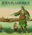Jews in America: Conquistadors, Knickerbockers, Pilgrims, and the Hope of Israel