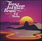 Too Slow to Disco Brasil: Compiled by Ed Motta by Various Artists: New