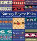 Nursery Rhyme Knits: Hats, Mittens & Scarves with Kids Favorite Verses by Teres