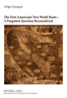 The First Americans' New World Roots - A Forgotten Question Reconsidered:: New