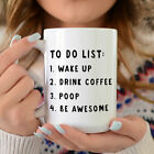 To Do List Wake Up Drink Coffee Poop Be Awesome Funny Quote Coffee Mug Motivatio