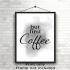 But First Coffee Grey Kitchen Wall Art Quote Home Poster Print Picture