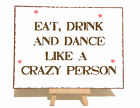 Eat Drink Dance Like Crazy Wedding Metal Vintage Shabby Chic Style Plaque Sign