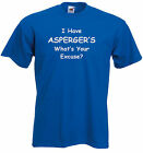 Aspergers Adults T-shirt,  I have Aspergers, What's your excuse?