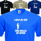 I hold my rod, then wiggle my worm. Funny Men's angling fishing T Shirt. to 5XL