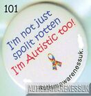 Autism Button Badges, I am not just spoilt rotten, I have Autism too!