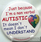 Autism Button Badges , just because I'm a non verbal autistic, it doesn't mean