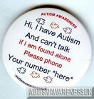 Autism Button Badges, I have Autism, can't talk, if found alone, plz phone