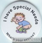 Special Needs Badges, I have special needs what's your excuse?