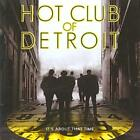 HOT CLUB OF DETROIT - IT'S ABOUT THAT TIME NEW CD