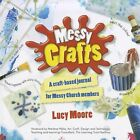 Messy Crafts: A Craft-Based Journal for Messy Church Members by Lucy Moore (Engl