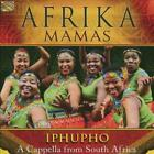 AFRIKA MAMAS - IPHUPHO: A CAPPELLA FROM SOUTH AFRICA NEW CD