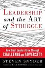 Leadership and the Art of Struggle: How Great Leaders Grow through Challenge and