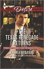 NEW - The Texas Renegade Returns (Texas Cattleman's Club: The Missing Mogul)