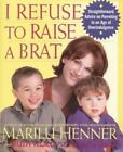 I Refuse to Raise a Brat: Straightforward Advice on Parenting in an Age of Overi
