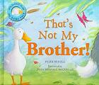 Thats Not My Brother! (Gatefold Picture Book) by Bently, Peter-ExLibrary