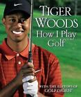 EXCELLENT CONDITION How I Play Golf by Golf Digest Editors and Tiger Woods