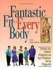 NEW - Fantastic Fit For Everybody: How to Alter Patterns to Flatter Your Figure