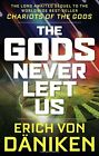 The Gods Never Left Us: The Long Awaited Sequel to the Worldwide Best-seller Cha